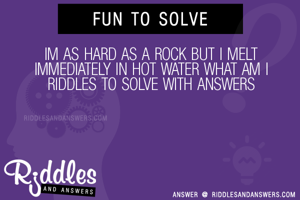 30 Im As Hard As A Rock But I Melt Immediately In Hot Water What Am I Riddles With Answers To Solve Puzzles Brain Teasers And Answers To Solve 2020