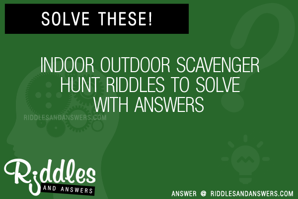 30 Indoor Outdoor Scavenger Hunt Riddles With Answers To Solve Puzzles Brain Teasers And Answers To Solve 2020 Puzzles Brain Teasers