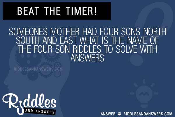 30 Someones Mother Had Four Sons North South And East What Is The Name Of The Four Son Riddles With Answers To Solve Puzzles Brain Teasers And Answers To Solve