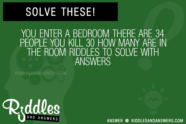 30 You Enter A Bedroom There Are 34 People You Kill 30 How Many Are In The Room Riddles With Answers To Solve Puzzles Brain Teasers And Answers To Solve